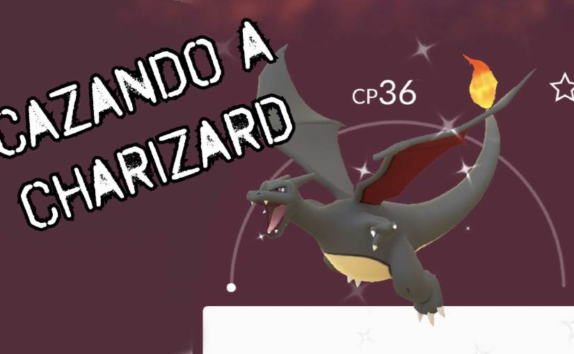 Cazando a Charizard – Vlog 007