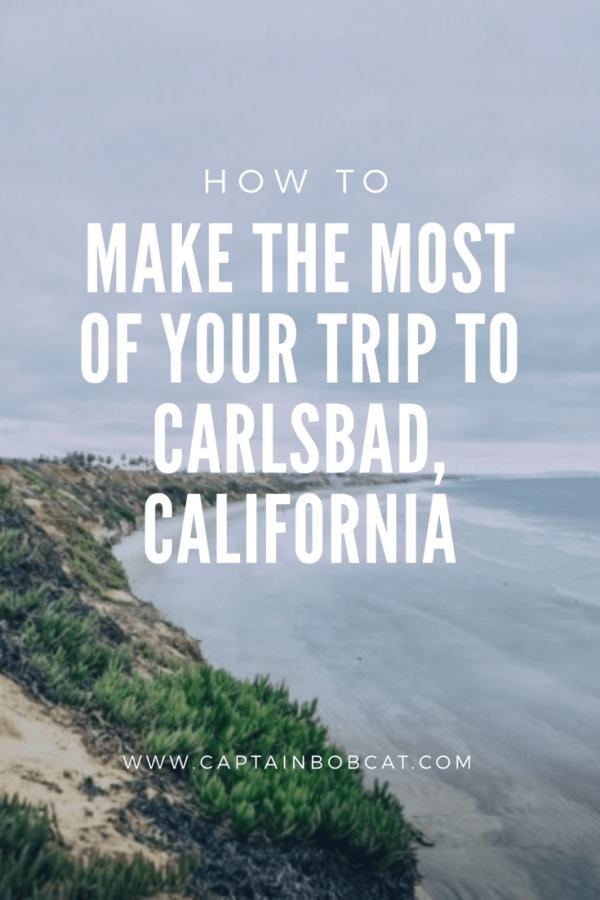 Make the Most of Your Trip to Carlsbad, California