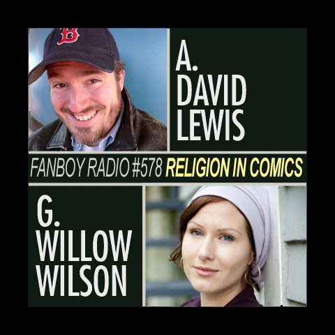 Fanboy Radio #578 – Religion in Comics with A. David Lewis & G. Willow Wilson