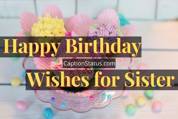 100 Happy Birthday Wishes For Sister B Day Messages Sis Quotes
