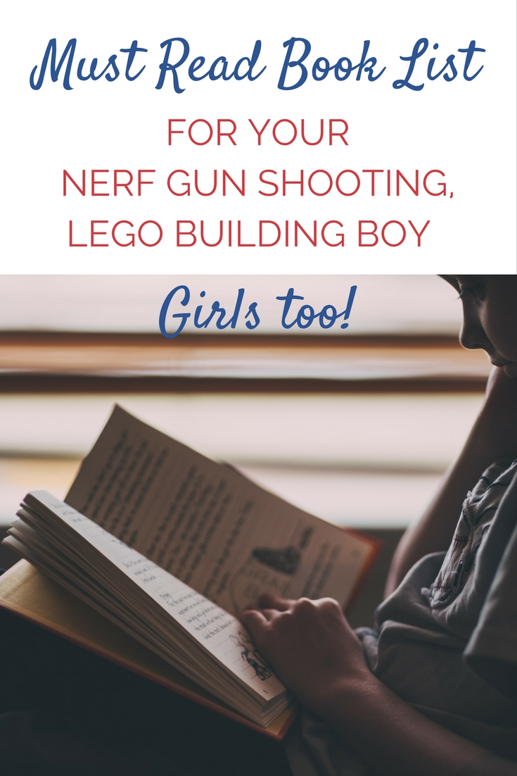 A must read book list for the Lego Building, Nerf gun shooting boy (or girl) in your life.