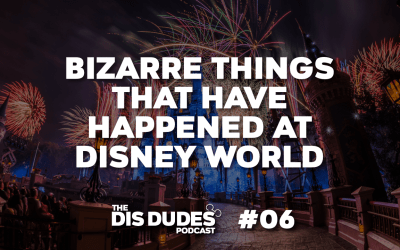 The Dis Dudes – Ep 06: 10 Bizarre Things That Have Happened At Disney World