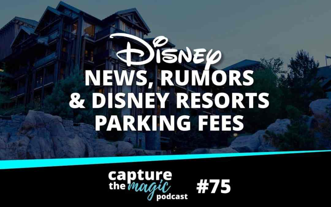 Ep 75: Disney World News + Resort Parking Fees