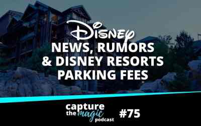 Ep 75: Disney World News + Resort Parking Fees