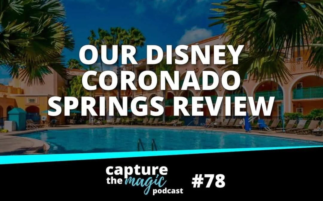 Ep 78: Coronado Springs Review