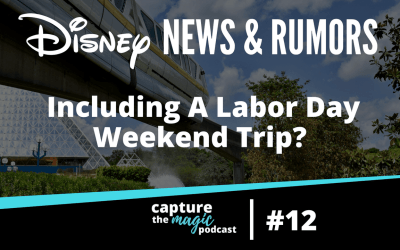 Ep 12: Disney News, Rumors, and Surprise Labor Day Weekend Trip