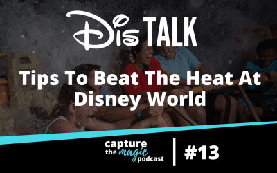 Ep 13: Tips on How to Beat the Heat at Disney World