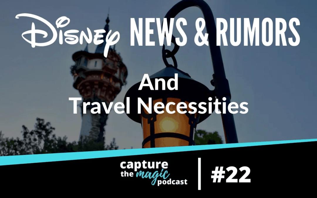 Ep 22: Disney World News, Rumors, & Travel Necessities