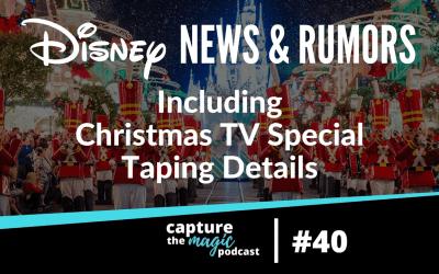 Ep 40: Disney World News, Rumors, & Christmas TV Special Taping