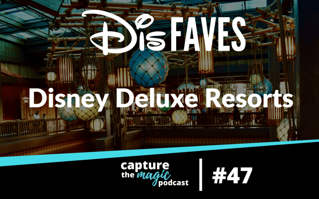 Ep 47: Dis Talk – Dis Faves: Our Favorite Disney Deluxe Resorts
