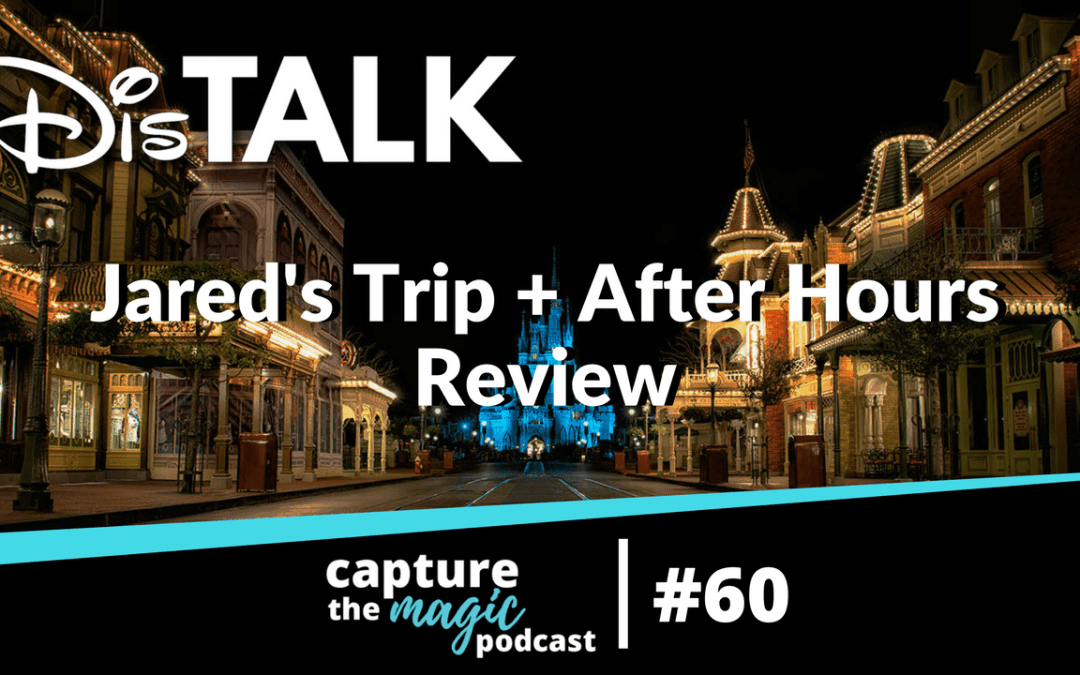 Ep 60: Dis Talk – Jared's Trip + His After Hours Event Disaster