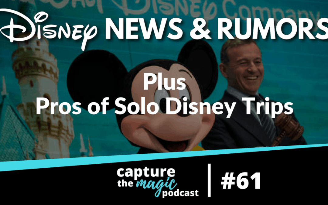 Ep 61: Disney World News, Rumors, + Pros of Solo Disney Trips