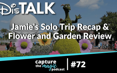 Ep 72: Dis Talk – Jamie's Trip Recap & Flower and Garden Review