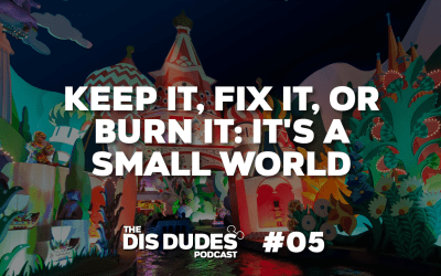 The Dis Dudes – Ep 05: Keep It, Fix It Or Burn It: It's A Small World