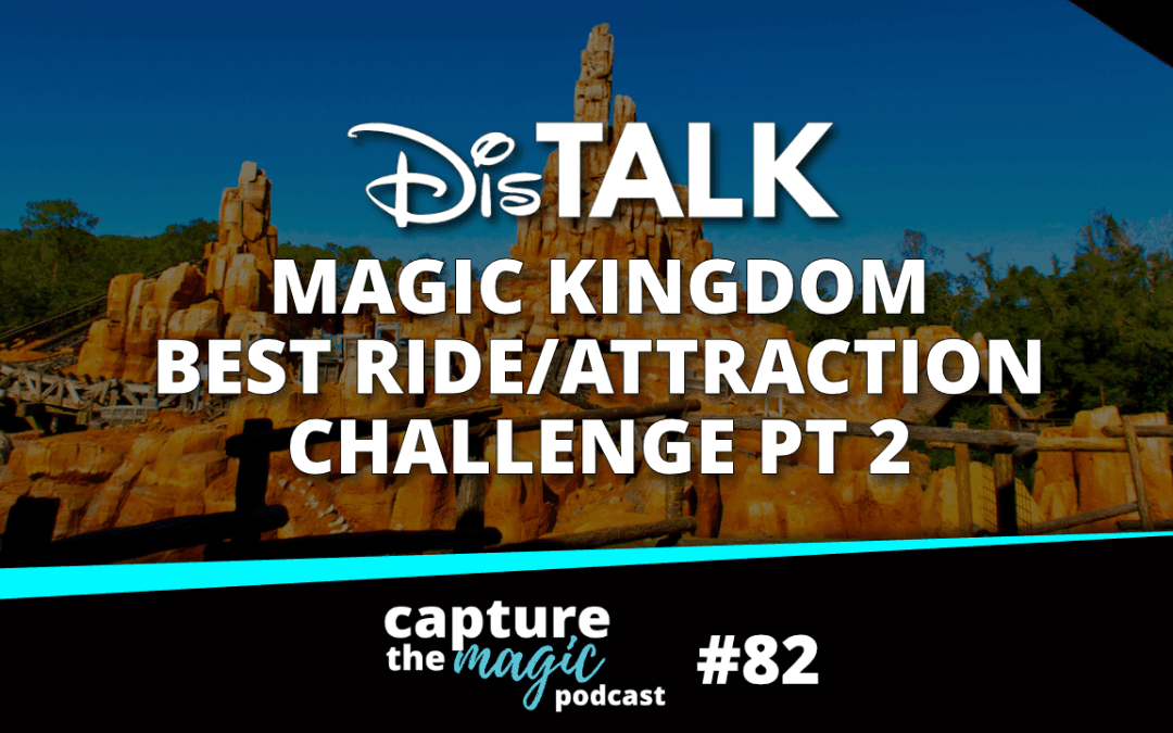Ep 82:  Magic Kingdom Madness Part 2 – Modern Attractions