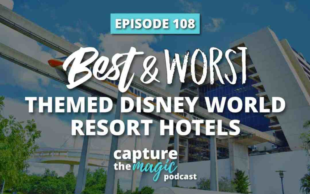 Ep 108: The Best & Worst Themed Walt Disney World Resort Hotels