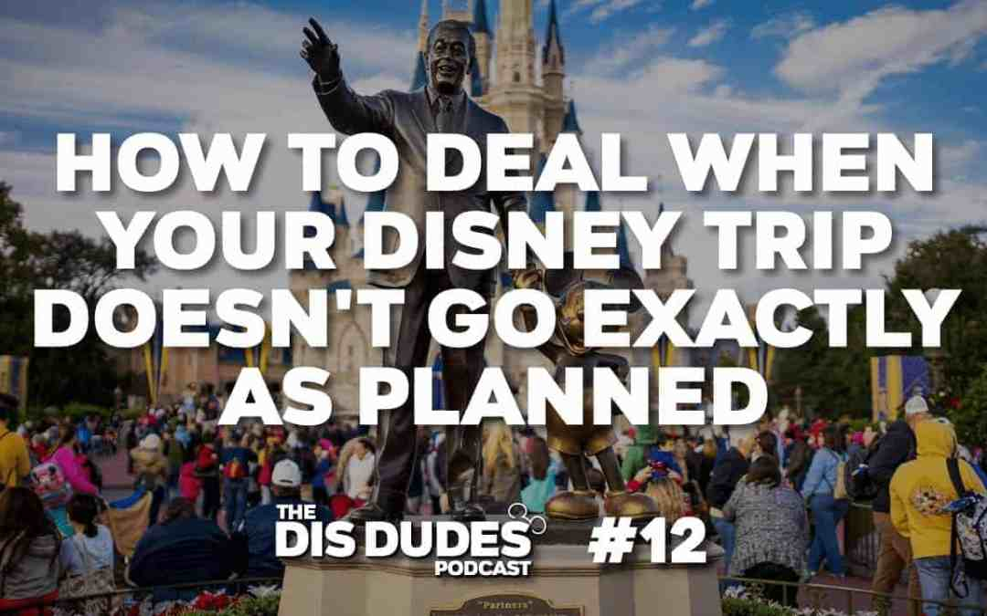 The Dis Dudes – Ep 12: How To Deal When Your Disney Trip Doesn't Go Exactly As Planned