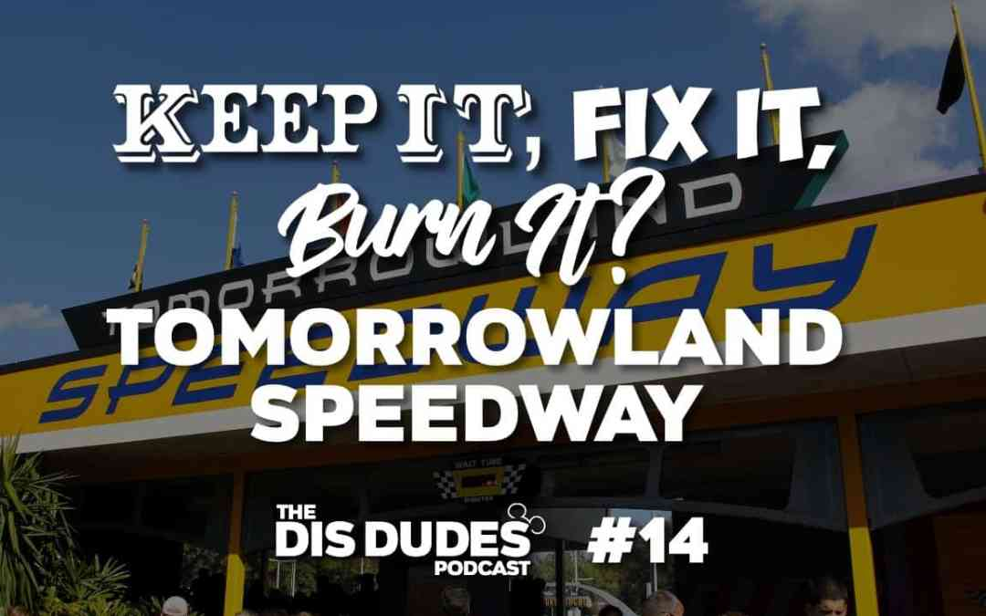 The Dis Dudes – Ep 14: Keep It, Fix It Or Burn It? – Tomorrowland Speedway