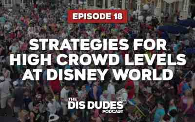 The Dis Dudes – Ep 18: Stratagies For High Crowd Levels At Disney World