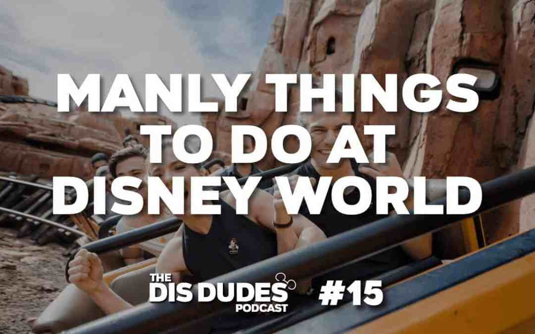 The Dis Dudes – Ep 15: Manly Things To Do At Disney World