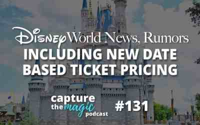 Ep 131: Disney World News, Rumors + Date-Based Ticket Pricing