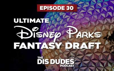 The Dis Dudes – Ep 30: Our Disney Park Fantasy Draft