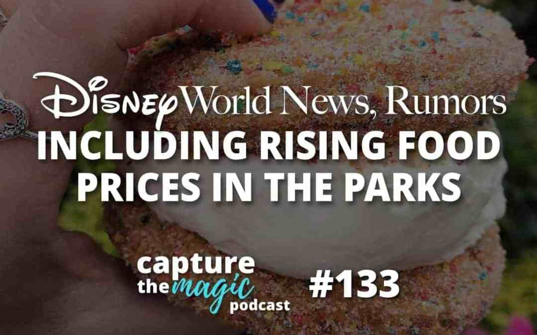 Ep 133: Disney World News + Rising Food Prices in the Parks