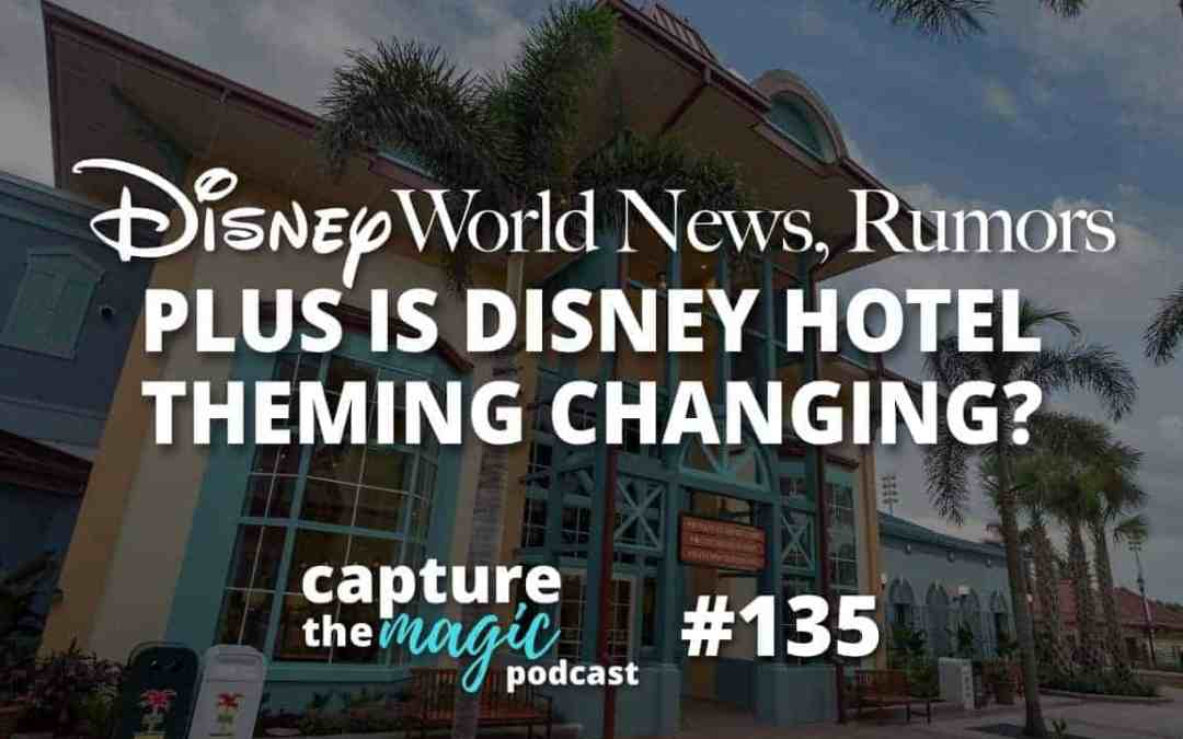 Ep 135: Disney World News + Disney Hotel Theming Changing