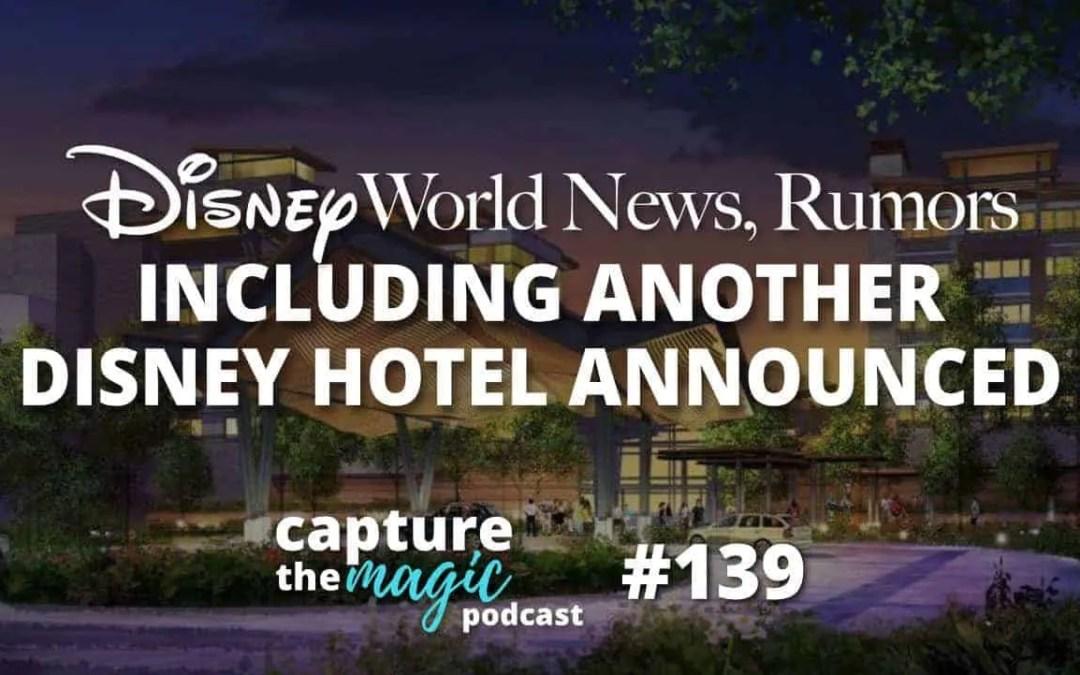 Ep 139: Disney World News, Rumors, & New Hotel Announced