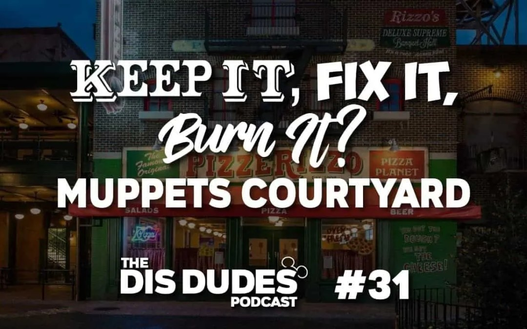 The Dis Dudes – Ep 31: Keep It, Fix It Or Burn It: Muppets Courtyard