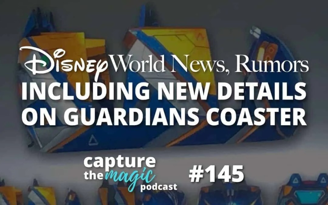 Ep 145: Disney World News + Details About the Guardians Coaster