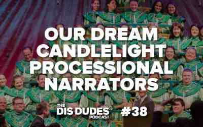 The Dis Dudes – Ep 38: Our Dream Narrators For The Candlelight Processional