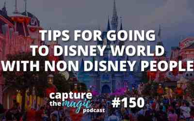 Ep 150: Tips for Going to Disney World with Non-Disney World People