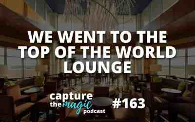Ep 163: We Went to the Top of the World Lounge!