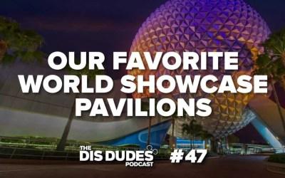The Dis Dudes – Ep 47: Our Favorite World Showcase Pavilions