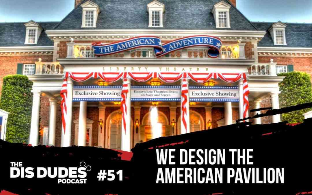 Ep 51: We Design The American Pavilion In The World Showcase