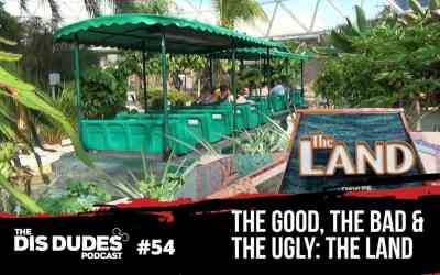 The Dis Dudes – Ep 54: The Good, The Bad & The Ugly: The Land Pavilion