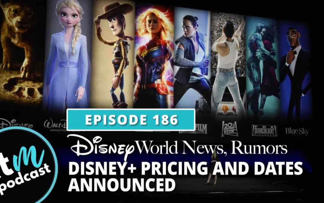 Ep 186: Disney News & Rumors + Disney Plus Pricing And Dates Announced