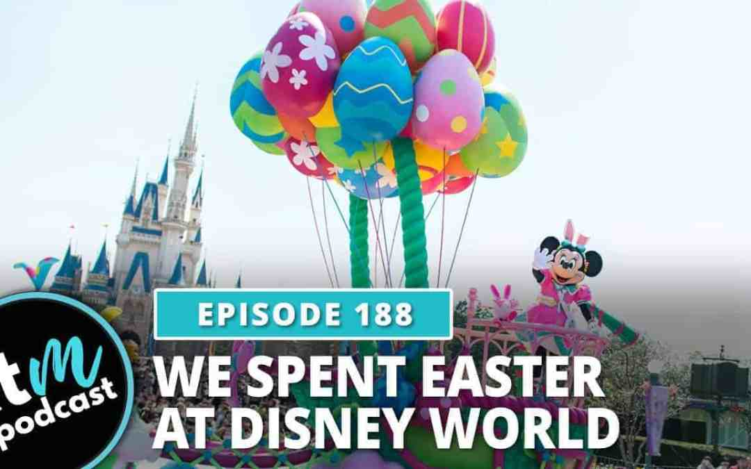 Ep 188: We Spent Easter At Disney World