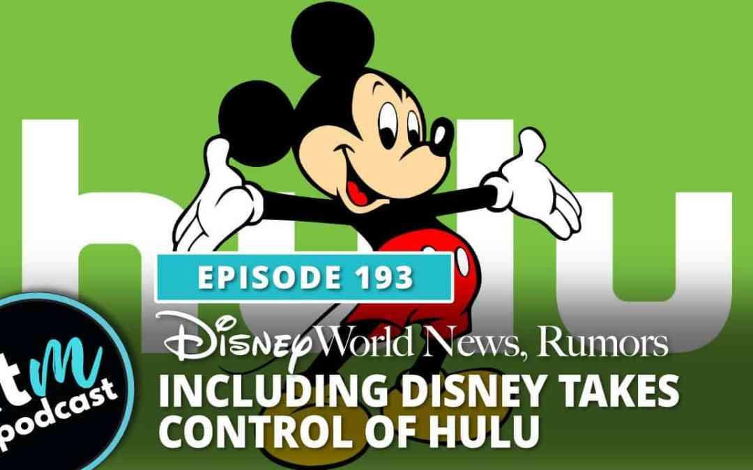 Ep 193: Disney World News + Disney Takes Hulu
