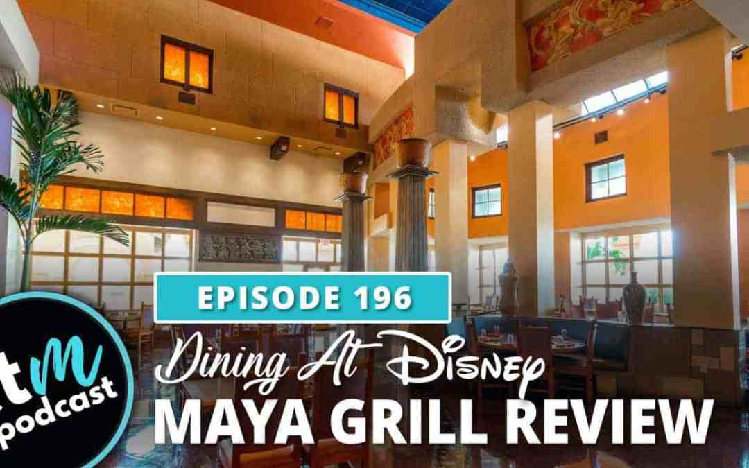 Ep 196: Dinner Review at Maya Grill at Disney's Coronado Springs Resort