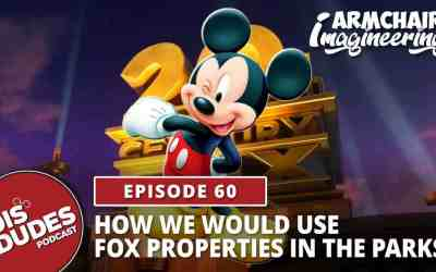 The Dis Dudes: Ep 60 – Armchair Imagineering: How We Would Use The Fox Properties In The Disney Parks