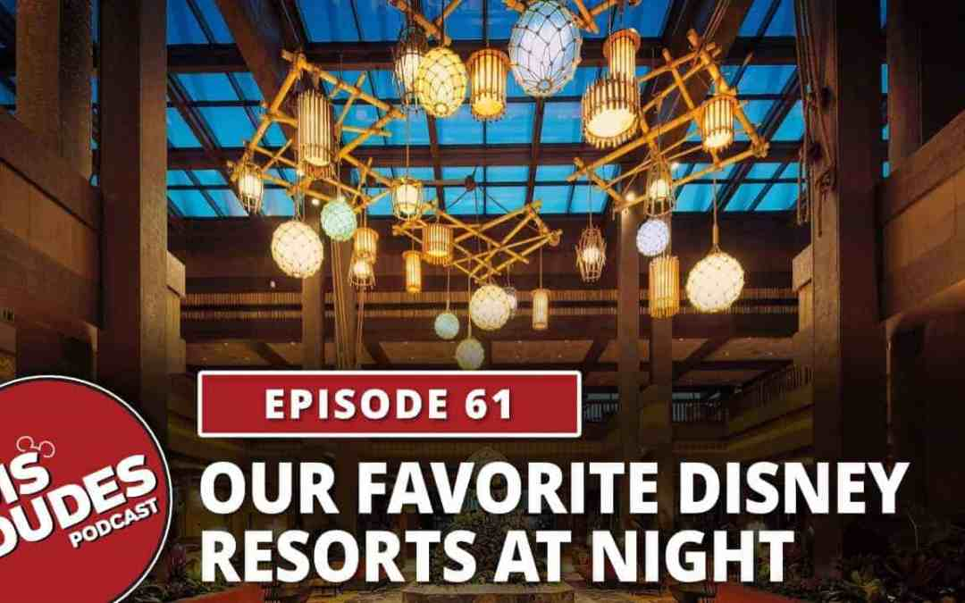 The Dis Dudes: Ep 61 – Our Favorite Disney Resorts At Night