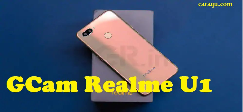Photo of Cara Install Google Camera (GCam) Realme U1