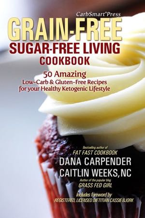 CarbSmart Grain-Free, Sugar-Free Living Cookbook