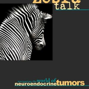 Zebra Talk Handbook for Newly Diagnosed Carcinoid and Neuroendocrine Cancer Patients and Their Primary Care Physicians