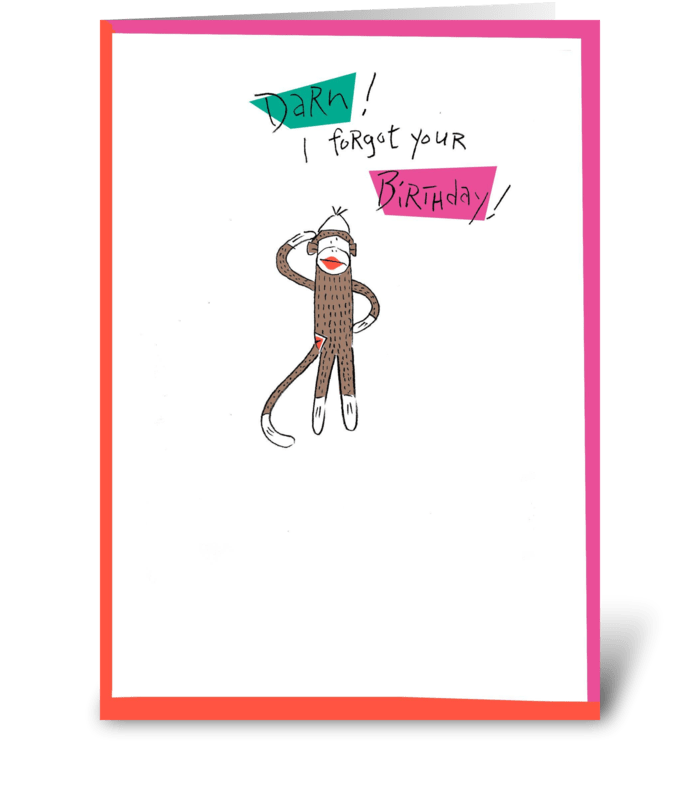 Darn I Forgot Your Birthday Send This Greeting Card Designed By Monkey Shines Card Gnome