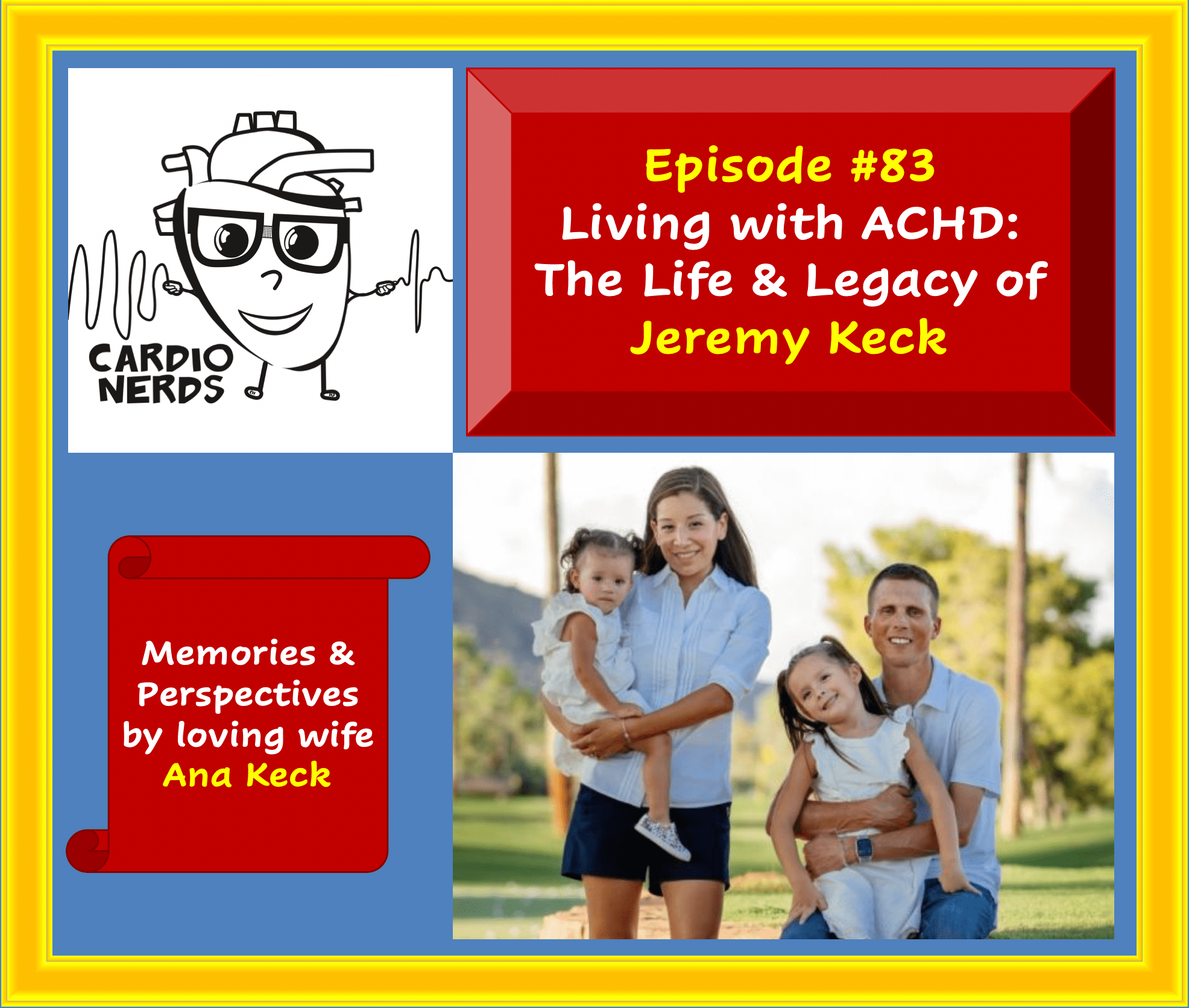 83. Living with Adult Congenital Heart Disease: The Life & Legacy of Jeremy Keck