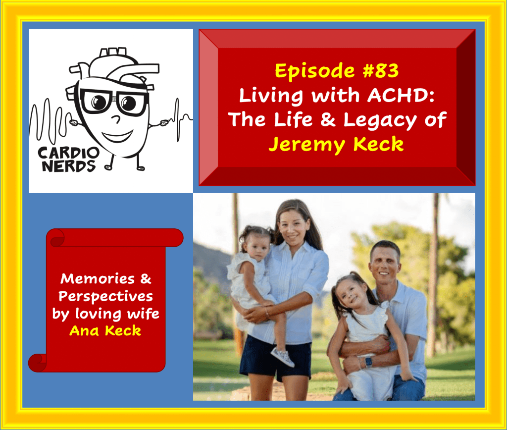In Episode #82, we met Jeremy Keck as a patient born with L-TGA and DILV treated with Fontan procedure. Now, in this very special episode, we meet Jeremy Keck beyond his heart disease through the eyes of his loving wife Ana Keck. His legacy underscores the importance of seeing our patients as people beyond their illness, in the context of their lives, values, and loved ones. We learn to appreciate the full life one can live with complex adult congenital heart disease but also of the work that remains to be done. This powerful discussion is led by Dr. Evelyn Song (internal medicine resident at Johns Hopkins Hospital), Dr. Pablo Sanchez (cardiology fellow at Stanford University), and Dr. Michael Landzberg (cardiovascular and palliative care faculty and former director of ACHD at Brigham and Women's Hospital). ​