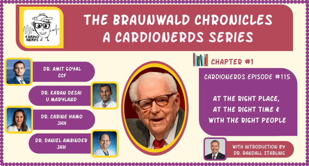 115. The Braunwald Chronicles: At The Right Place, At The Right Time & With The Right People